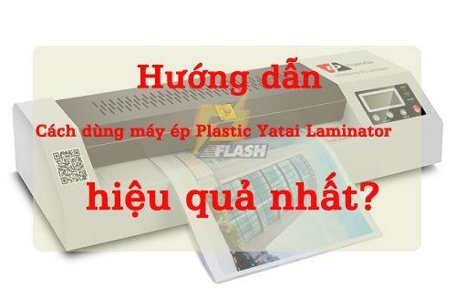 cách sử dụng máy ép plastic yatai laminator