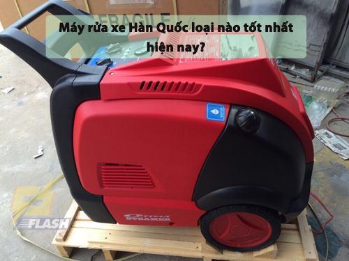 máy rửa xe hàn quốc loại nào tốt nhất