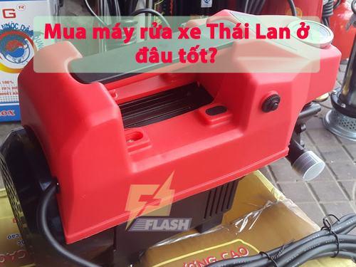 Mua máy rửa xe Thái Lan ở đâu